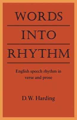 Words into Rhythm English Speech Rhythm in Verse and Prose by D. W. Harding