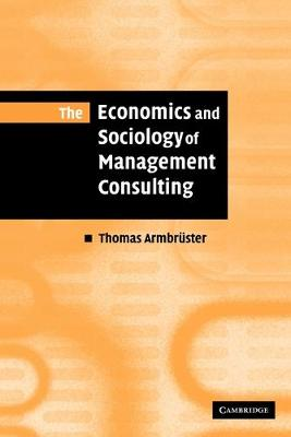 The Economics and Sociology of Management Consulting by Thomas Armbruster