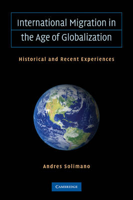 International Migration in the Age of Crisis and Globalization Historical and Recent Experiences by Andres Solimano
