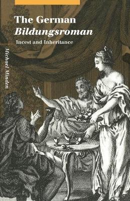 The German Bildungsroman Incest and Inheritance by Michael (University of Cambridge) Minden