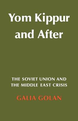 Yom Kippur and After The Soviet Union and the Middle East Crisis by Galia Golan