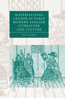 Materializing Gender in Early Modern English Literature and Culture by Will (Lehman College, City University of New York) Fisher