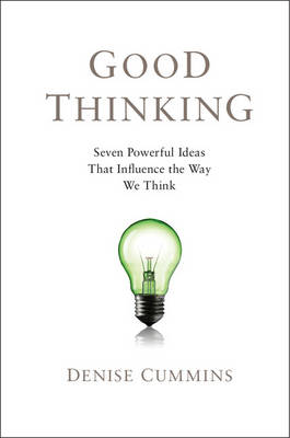Good Thinking Seven Powerful Ideas That Influence the Way We Think by Denise D. (University of Illinois) Cummins