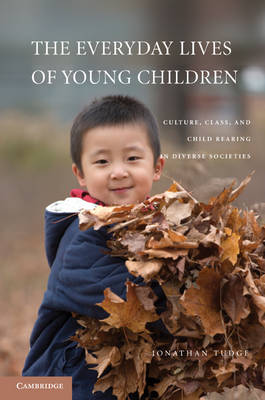The Everyday Lives of Young Children Culture, Class, and Child Rearing in Diverse Societies by Jonathan Tudge