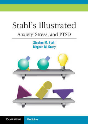 Stahl's Illustrated Anxiety, Stress, and PTSD by Stephen M. (University of California, San Diego) Stahl, Meghan M. Grady