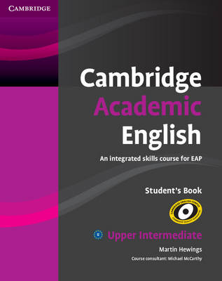 Cambridge Academic English B2 Upper Intermediate Student's Book An Integrated Skills Course for EAP by Martin Hewings