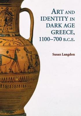 Art and Identity in Dark Age Greece, 1100-700 BC by Susan Langdon