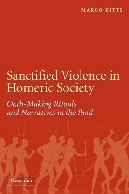Sanctified Violence in Homeric Society Oath-Making Rituals in the Iliad by Margo (Iowa State University) Kitts