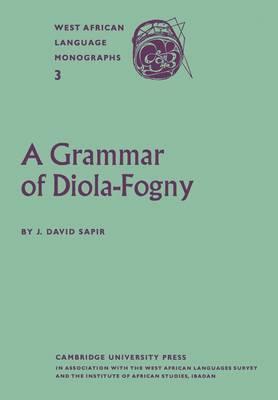 A Grammar of Diola-Fogny A Language Spoken in the Basse-Casamance Region of Senegal by J.David Sapir