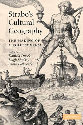 Strabo's Cultural Geography The Making of a Kolossourgia by Daniela Dueck