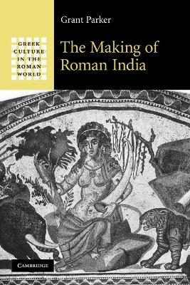 The Making of Roman India by Grant (Stanford University, California) Parker