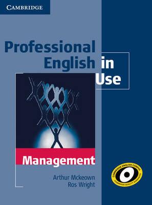 Professional English in Use Management with Answers by Arthur McKeown, Ros Wright