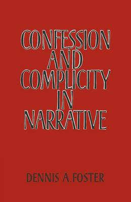 Confession and Complicity in Narrative by Dennis A. Foster