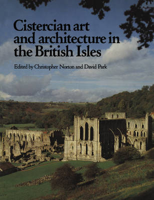 Cistercian Art and Architecture in the British Isles by Christopher Norton