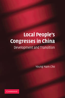 Local People's Congresses in China Development and Transition by Young Nam (Seoul National University) Cho