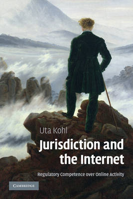 Jurisdiction and the Internet Regulatory Competence over Online Activity by Uta Kohl