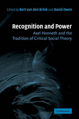 Recognition and Power Axel Honneth and the Tradition of Critical Social Theory by Bert van den Brink, David Owen