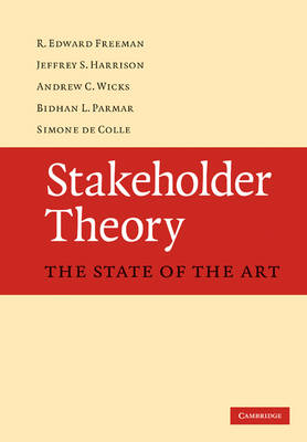 Stakeholder Theory The State of the Art by R. Edward Freeman, Jeffrey S. Harrison, Andrew C. Wicks, Bidhan L. Parmar