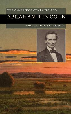 The Cambridge Companion to Abraham Lincoln by Shirley (Cornell University, New York) Samuels