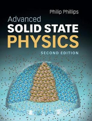 Advanced Solid State Physics by Philip (University of Illinois, Urbana-Champaign) Phillips