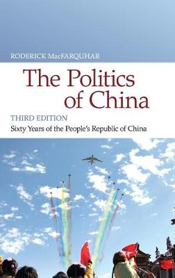 The Politics of China Sixty Years of The People's Republic of China by Roderick (Harvard University, Massachusetts) MacFarquhar