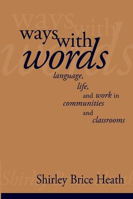 Ways with Words Language, Life and Work in Communities and Classrooms by Shirley Brice (Stanford University, California) Heath