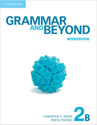 Grammar and Beyond Level 2 Workbook B by Lawrence J. Zwier, Harry Holden