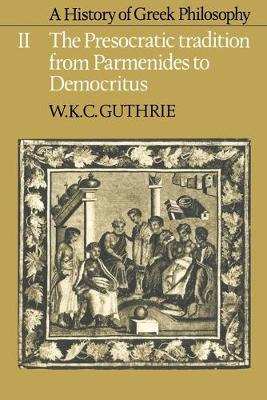 A History of Greek Philosophy: Volume 2, The Presocratic Tradition from Parmenides to Democritus by W. K. C. Guthrie
