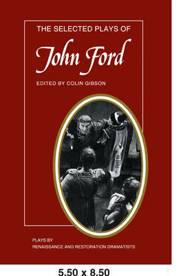 The Selected Plays of John Ford The Broken Heart, 'Tis Pity She's a Whore, Perkin Warbeck by John Ford