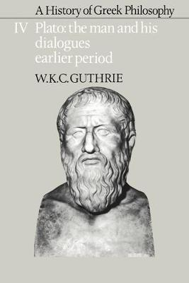 A History of Greek Philosophy: Volume 4, Plato: The Man and his Dialogues: Earlier Period by W. K. C. Guthrie