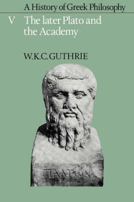 A History of Greek Philosophy: Volume 5, The Later Plato and the Academy by W. K. C. Guthrie