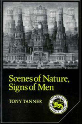 Scenes of Nature, Signs of Men Essays on 19th and 20th Century American Literature by Tony Tanner