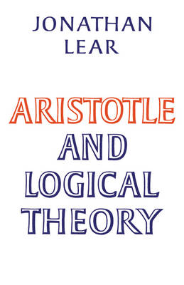 Aristotle and Logical Theory by Jonathan Lear