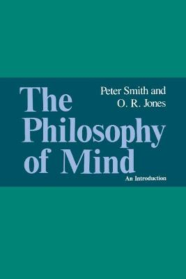The Philosophy of Mind An Introduction by Peter Smith, O. R. Jones