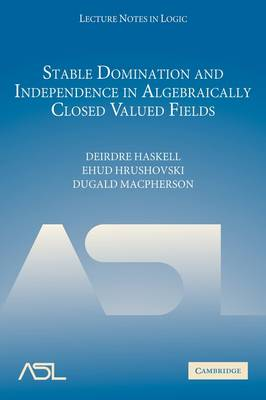 Stable Domination and Independence in Algebraically Closed Valued Fields by Deirdre Haskell, Ehud Hrushovski, Dugald Macpherson