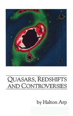 Quasars, Redshifts and Controversies by Halton C. Arp