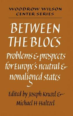 Between the Blocs Problems and Prospects for Europe's Neutral and Nonaligned States by Joseph Kruzel