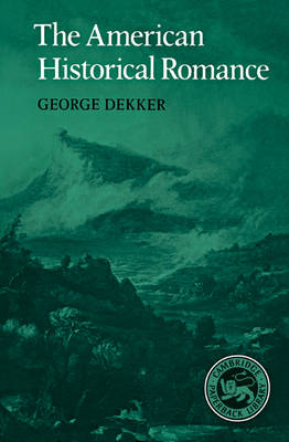 The American Historical Romance by George Dekker
