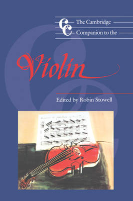 The Cambridge Companion to the Violin by Robin (University of Wales College of Cardiff) Stowell
