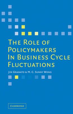 The Role of Policymakers in Business Cycle Fluctuations by Jim (University of Texas, Austin) Granato, M. C. Sunny (Assistant Professor, University of Southern Mississippi) Wong