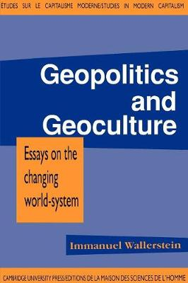 Geopolitics and Geoculture Essays on the Changing World-System by Immanuel Wallerstein