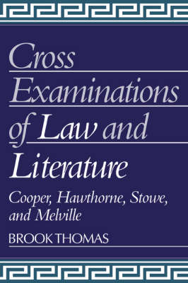 Cross-Examinations of Law and Literature Cooper, Hawthorne, Stowe, and Melville by Brook (University of California, Irvine) Thomas