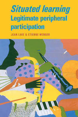 Situated Learning Legitimate Peripheral Participation by Jean Lave, Etienne Wenger