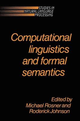 Computational Linguistics and Formal Semantics by Michael Rosner