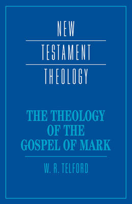 The Theology of the Gospel of Mark by W. R. (Dr, University of Newcastle upon Tyne) Telford
