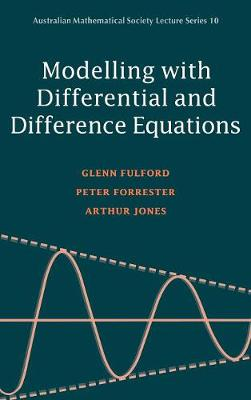 Modelling with Differential and Difference Equations by Glenn R. Fulford, Peter G. Forrester, Arthur Jones