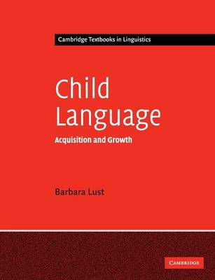 Child Language Acquisition and Growth by Barbara C. (Cornell University, New York) Lust