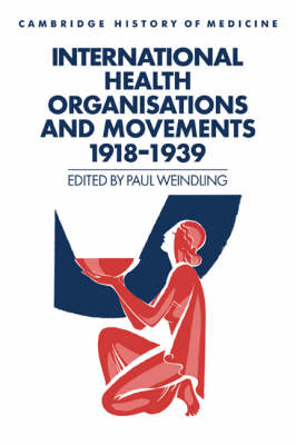 International Health Organisations and Movements, 1918-1939 by Paul (University of Oxford) Weindling