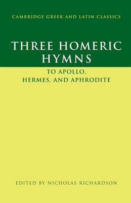 Three Homeric Hymns To Apollo, Hermes, and Aphrodite by Nicholas (University of Oxford) Richardson