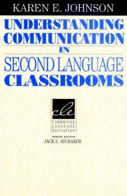 Understanding Communication in Second Language Classrooms by Karen E. (Pennsylvania State University) Johnson